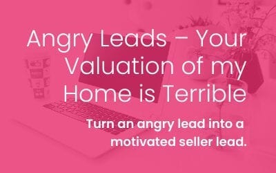 Angry Leads Valuation of my Home is Terrible